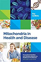 Mitochondria in Health and Disease (Personalized Nutrition and Lifestyle Medicine for Healthcare Practitioners)