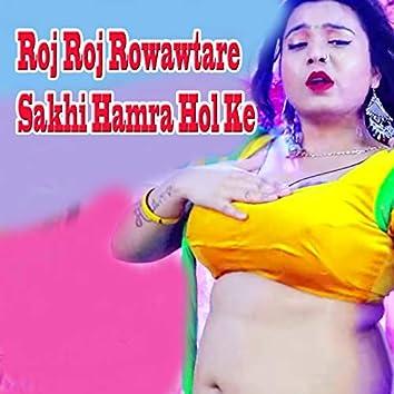 Roj Roj Rowawtare Sakhi Hamra Hol Ke