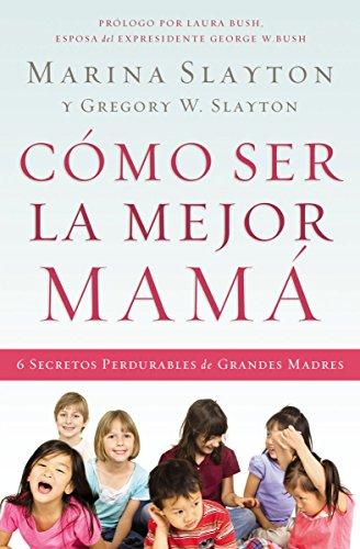 Cómo ser la mejor mamá: Una guía práctica para criar hijos íntegros en medio de una generación quebrantada