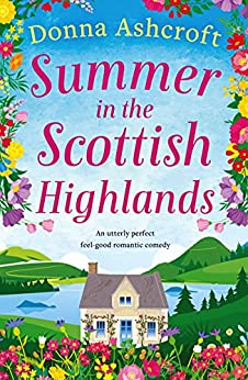 Summer in the Scottish Highlands: An utterly perfect feel-good romantic comedy by [Donna Ashcroft]