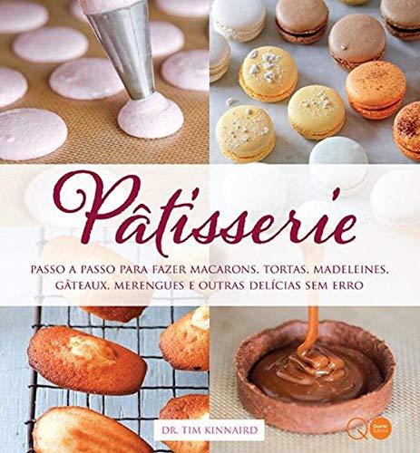 Pâtisserie : Passo a passo para fazer macarons, tortas, madeleines, gâteaux, merengues e outras