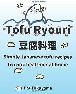 Tofu Ryouri: Simple Japanese Tofu Recipes to Cook Healthier at Home