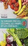 Se Soigner Par Les Legumes Les Fruits (Ldp Bien Etre) (French Edition) by J Valnet Dr(1985-10-01) - Livre de Poche - 01/01/1985