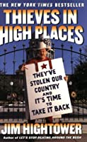Thieves in High Places: They've Stolen Our Country and It's Time to Take It Back