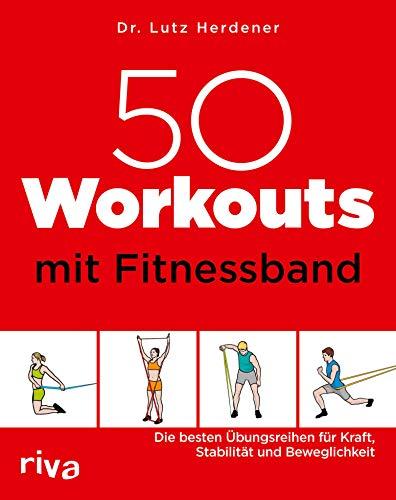 50 Workouts mit Fitnessband: Die besten Übungsreihen für Kraft, Stabilität und Beweglichkeit