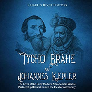 Tycho Brahe and Johannes Kepler: The Lives of the Early Modern Astronomers Whose Partnership Revolutionized the Field of Astronomy audiobook cover art