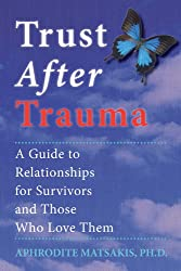 Trust After Trauma: A Guide to Relationships for Survivors and Those Who Love Them: Aphrodite T. Matsakis PhD
