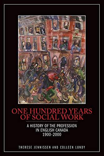 One Hundred Years of Social Work: A History of the Profession in English Canada, 1900–2000
