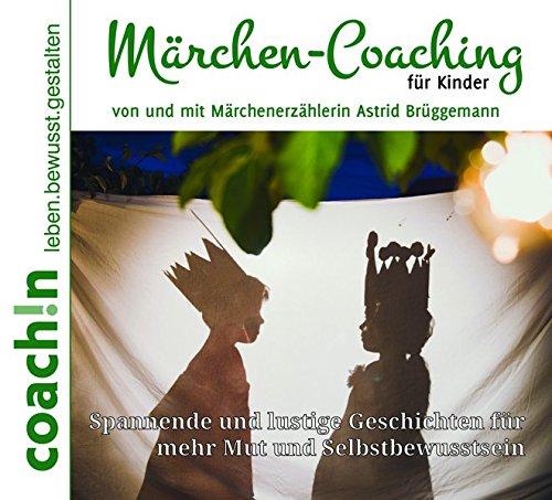 Märchen-Coaching für Kinder: Spannende und lustige Geschichten für mehr Mut und Selbstbewusstsein