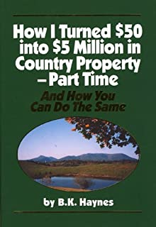 How I Turned $50 into $5 Million in Country Property - Part Time: And How You Can Do the Same