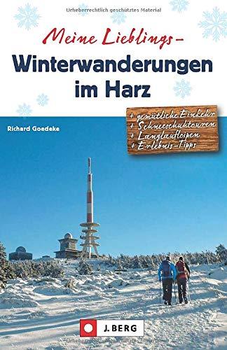 Winter-Wanderführer: Meine Lieblings-Winterwanderungen Harz. 35 Wanderungen durch die Harzer Winterlandschaft. Mit oder ohne Schnee ein Genuss. GPS-Tracks zum Download. J. Berg