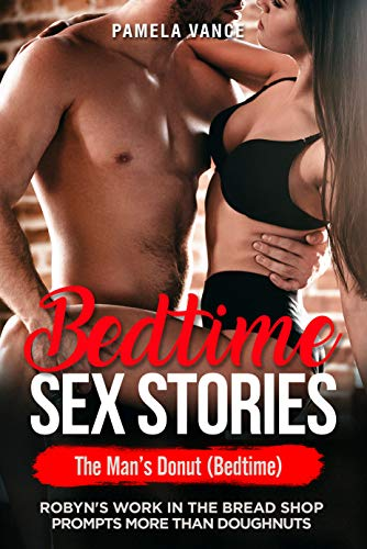 Bedtime Sex Stories: The Man'sDonut (Bedtime) Robyn's work in the bread shop prompts more than doughnuts (Explicit Romance Novels) (English Edition)