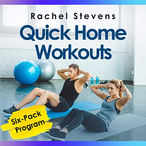Quick Home Workouts: 15 Minute Workout Routines to Add to Your Busy Schedule (Six-Pack Program)
