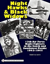 Night Hawks and Black Widows: 13th Air Force Night Fighters in the South and Southwest Pacific, 1943-1945