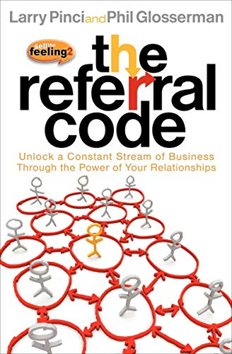 The Referral Code: Unlock a Constant Stream of Business Through the Power of Your Relationships (English Edition)