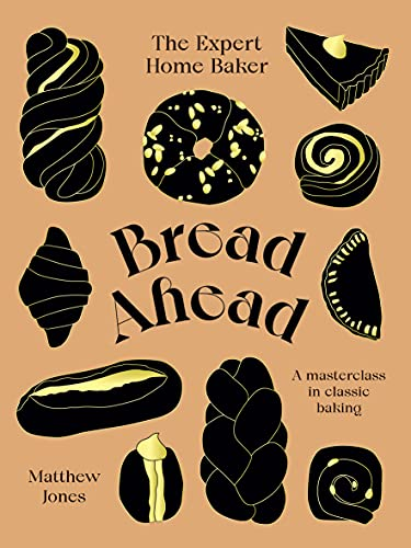 Bread Ahead: The Expert Home Baker: A Masterclass in Classic Baking