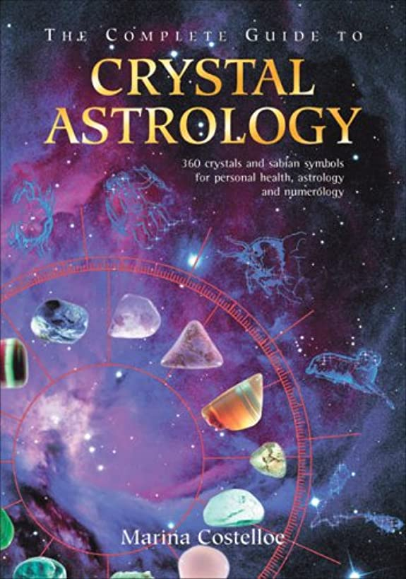The Complete Guide to Crystal Astrology: 360 Crystals and Sabian Symbols for Personal Health, Astrology and Numerology