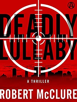 Deadly Lullaby: A Thriller by [Robert McClure]