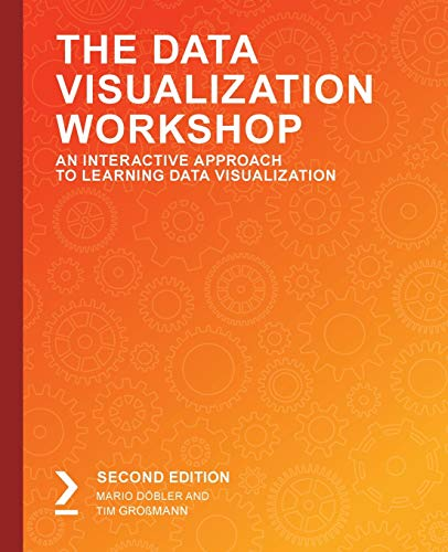 The Data Visualization Workshop: An Interactive Approach to Learning Data Visualization, 2nd Edition