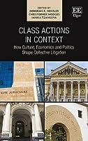 Class Actions in Context: How Culture, Economics and Politics Shape Collective Litigation by Deborah R. Hensler Christopher Hodges Ianika Tzankova(2016-07-27)