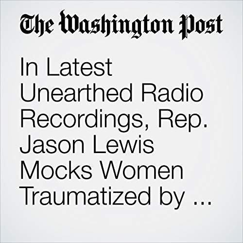 In Latest Unearthed Radio Recordings, Rep. Jason Lewis Mocks Women Traumatized by Unwanted Sexual Advances copertina