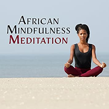 African Mindfulness Meditation: 40 Rhythms of Shamanic Tribe, Ethnic Soundscapes Collection