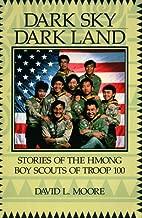 Dark Sky, Dark Land: Stories of the Hmong Boy Scouts of Troop 100