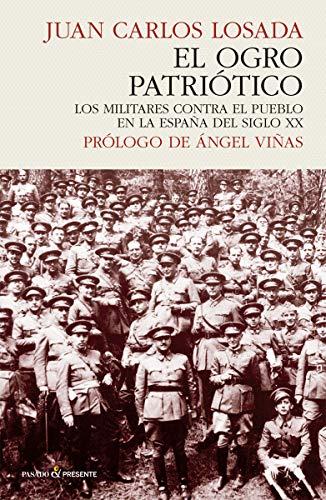 EL OGRO PATRIÓTICO: Los militares contra el pueblo en la España del siglo XX (HISTORIA)