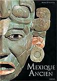Mexique ancien - Histoire et culture des Mayas, Aztèques et autres peuples précolombiens