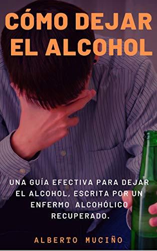 Amazon Com Como Dejar El Alcohol Una Guia Efectiva Para Dejar El Alcohol Escrita Por Una Enfermo Alcoholico Recuperado Spanish Edition Ebook Mucino Alberto Kindle Store