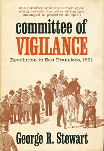 Committee of Vigilance: Revolution in San Francisco, 1851: An Account of the Hundred Days When Certain Citizens Undertook the Suppression of the Criminal Activities of the Sydney ducks