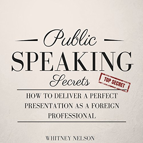 Public Speaking Secrets     How to Deliver a Perfect Presentation as a Foreign Professional              By:                                                                                                                                 Whitney Nelson                               Narrated by:                                                                                                                                 Dalton Lynne                      Length: 1 hr and 40 mins     Not rated yet     Overall 0.0