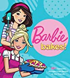 Barbie Bakes: 50+ Fantastic Recipes from Barbie & Her Friends