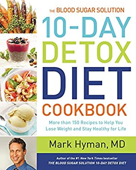 The Blood Sugar Solution 10-Day Detox Diet Cookbook  More than 150 Recipes to Help You Lose Weight and Stay Healthy for Life