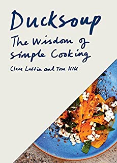 Ducksoup: The Wisdom of Simple Cooking (Simple Dinners, Easy Recipes, Cookbooks for Beginners)