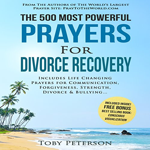 The 500 Most Powerful Prayers for Divorce Recovery     Includes Life Changing Prayers for Communication, Forgiveness, Strength, Divorce & Bullying              By:                                                                                                                                 Toby Peterson,                                                                                        Jason Thomas                               Narrated by:                                                                                                                                 Denese Steele,                                                                                        John Gabriel,                                                                                        David Spector                      Length: 2 hrs and 6 mins     Not rated yet     Overall 0.0