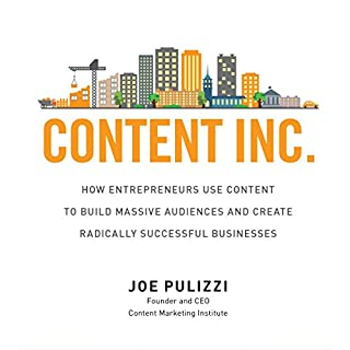 Content Inc.     How Entrepreneurs Use Content to Build Massive Audiences and Create Radically Successful Businesses              By:                                                                                                                                 Joe Pulizzi                               Narrated by:                                                                                                                                 Joe Pulizzi                      Length: 6 hrs and 50 mins     122 ratings     Overall 4.5