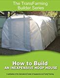 How to Build an Inexpensive Hoop House (The TransFarmer Builder Series)