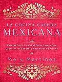 La cocina casera mexicana / The Mexican Home Kitchen (Spanish Edition): Recetas tradicionales al estilo casero que capturan los sabores y recuerdos de ... Capture the Flavors and Memories of Mexico