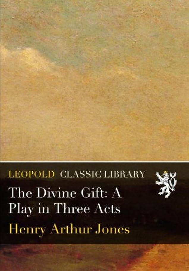 アーク保守可能迷信The Divine Gift: A Play in Three Acts