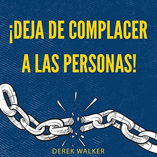 Download ¡Deja De Complacer A Las Personas! [Stop Pleasing People!]: Cómo Establecer Límites, Empezar A De audio book