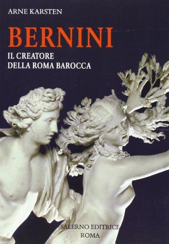 Bernini. Il creatore della Roma barocca. Ediz. illustrata
