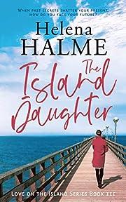 The Island Daughter: A Heartwarming Standalone Novel Set on the Stunningly Beautiful Scandinavian Aland Islands. (Love on the Island Book 3)