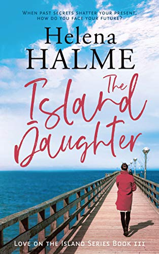 The Island Daughter: When past secrets shatter your present, how do you face your future? (Love on the Island Book 3) (English Edition)