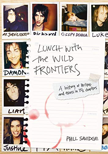Savidge, P: Lunch With The Wild Frontiers: A History of Britpop and Excess in 13-1/2 Chapters
