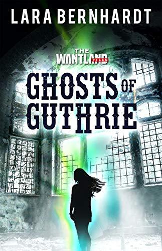 Ghosts of Guthrie (The Wantland Files Book 3) by [Lara Bernhardt]