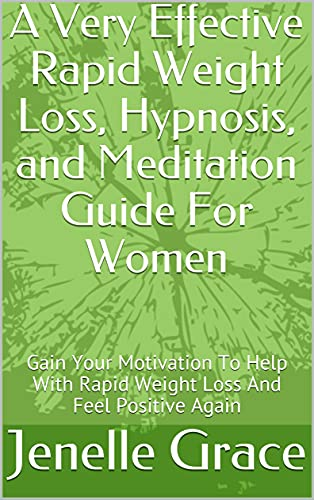 A Very Effective Rapid Weight Loss, Hypnosis, and Meditation Guide For Women: Gain Your Motivation To Help With Rapid Weight Loss And Feel Positive Again (English Edition)