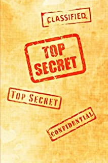 Classified Top Secret Confidental: Spy Notebook, Journal, Diary, For Boys or Girls (110 Pages, Blank, 6 x 9) (Awesome Notebooks)