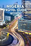 Nigeria Travel Guide Notebook: Notebook Journal  Diary/ Lined - Size 6x9 Inches 100 Pages