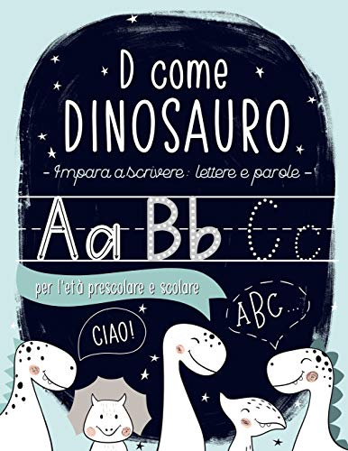 D come Dinosauro: Impara a scrivere: lettere e parole: per l'età prescolare e scolare: Libro di attività di scrittura e vocaboli con alfabeto da ... (lettura e scrittura per età 3-5 anni)
